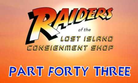 raiders-of-the-lost-island-consignment-shop-part-43-header